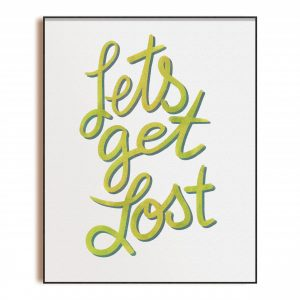 Let's Get Lost - Art Print