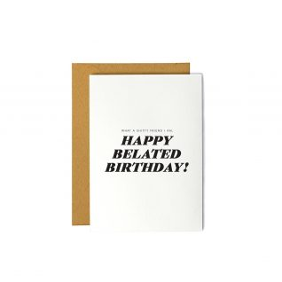 What a Shitty Friend I am. Happy Belated Birthday! - Greeting Card