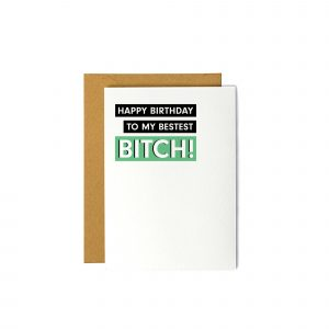 Happy Birthday to my Bestest Bitch - Birthday Card