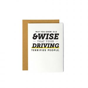 May You Grow Old & Wise That Your Driving Terrifies People - Greeting Card
