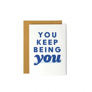 You Keep Being You - Everyday Greeting Card