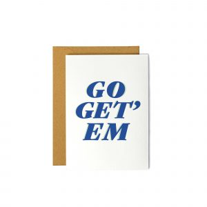 Go Get' Em - Everyday Greeting Card