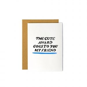 The Cute Award Goes to You My Friend - Greeting Card