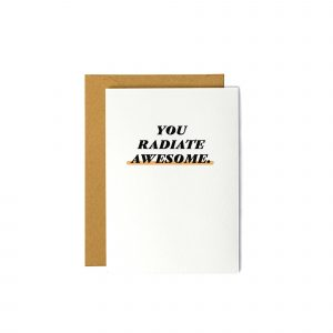 You Radiate Awesome - Encouragement Card